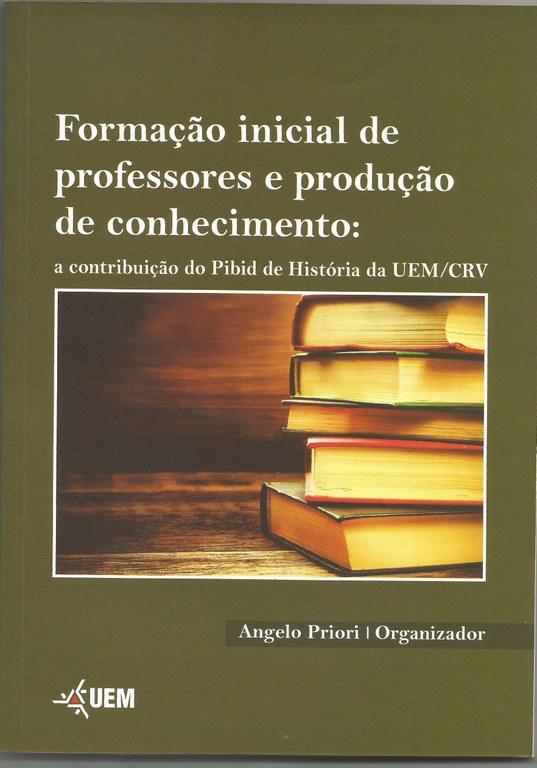 Formação Inicial de professores e produção de conhecimento: a contribuição do Pibid de História da UEM/CRV